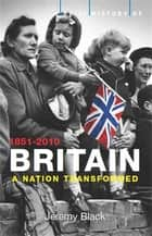A Brief History of Britain 1851-2010 - A Nation Transformed ebook by Jeremy Black
