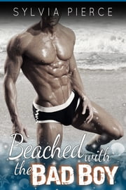 Beached with the Bad Boy ebook by Sylvia Pierce