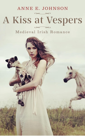 A Kiss at Vespers - Ireland's Medieval Heart Novelettes, #1 ebook by Anne E. Johnson