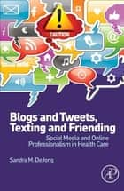Blogs and Tweets, Texting and Friending ebook by Sandra M. DeJong
