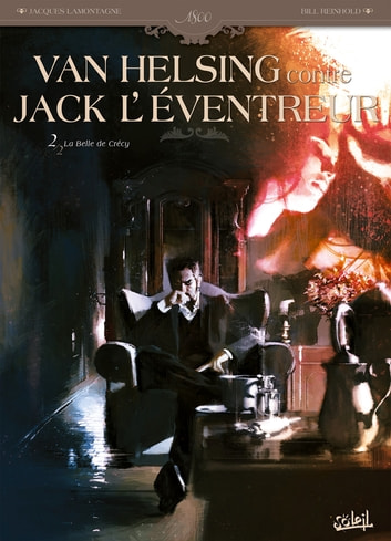 Van Helsing contre Jack l'Eventreur T02 - La Belle de Crécy eBook by Jacques Lamontagne,Bill Reinhold