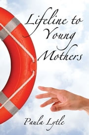 Lifeline to Young Mothers ebook by Paula Lytle