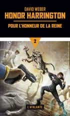 Pour l'honneur de la reine - Honor Harrington, T2 ebook by David Weber, Florence Bury