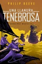 Una llanura tenebrosa (Mortal Engines) ebook by Philip Reeve