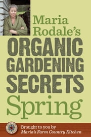 Maria Rodale's Organic Gardening Secrets: Spring ebook by Maria Rodale