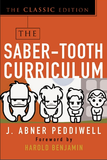 the saber tooth curriculum education essay The saber‐tooth curriculum by j abner peddiwell adapated from: benjamin, hrw, saber‐tooth curriculum, including other lectures in the history of paleolithic the immediate stimulus which put him directly into the practice of education came from watching his children at play.