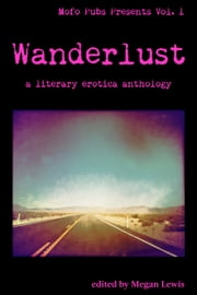 Wanderlust - A Literary Erotica Anthology ebook by Parker Marlo, Zac Blue, Reiver Scott,...