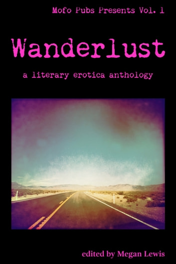 Wanderlust - A Literary Erotica Anthology ebook by Parker Marlo,Zac Blue,Reiver Scott,Arden Ellis,T.C. Mill,J.S. Emuakpor,Val Prozorova,Jack Swift,Alexis Quinton,Terri Pray