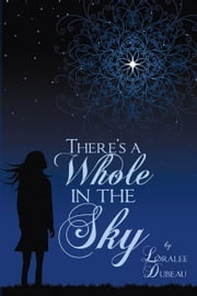 There's a Whole in the Sky ebook by Loralee Dubeau