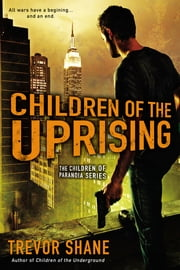 Children of the Uprising - The Children of Paranoia Series ebook by Trevor Shane