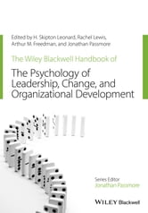 The Wiley-Blackwell Handbook of the Psychology of Leadership, Change and Organizational Development ebook by