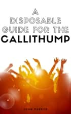 A Disposable Guide For The Callithump ebook by John Parker