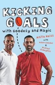 Kicking Goals with Goodesy and Magic ebook by Anita Heiss