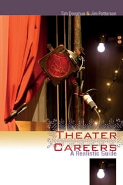 Theater Careers - A Realistic Guide ebook by Tim Donahue,Jim Patterson