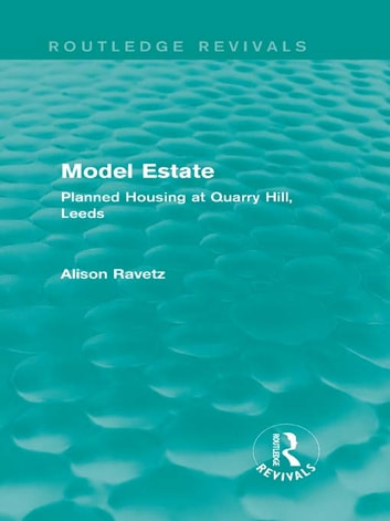 Model Estate (Routledge Revivals) - Planned Housing at Quarry Hill, Leeds ebook by Alison Ravetz