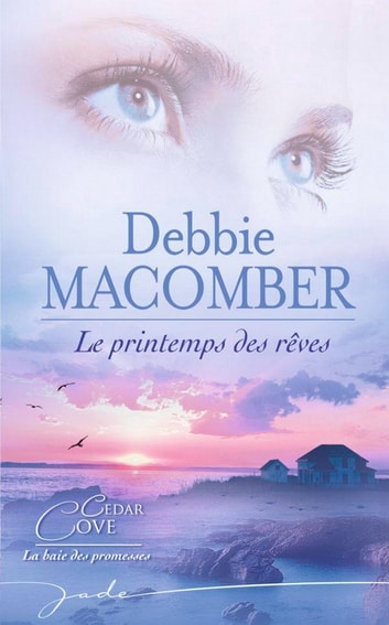 Le printemps des rêves ebook by Debbie Macomber