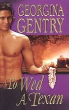 To Wed A Texan ebook by Georgina Gentry