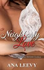 Neighborly Love ebook by Ana Leevy