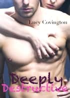 Deeply Destructive (Addicted To You, Book Four) ebook by Lucy Covington
