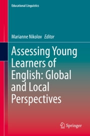 Assessing Young Learners of English: Global and Local Perspectives ebook by Marianne Nikolov