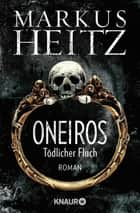 Oneiros - Tödlicher Fluch - Roman ebook by Markus Heitz
