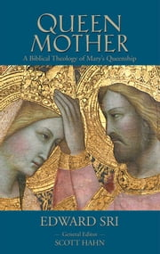 Queen Mother: A Biblical Theology of Mary's Queenship ebook by Edward P. Sri