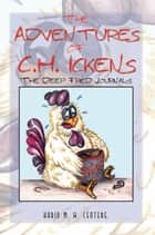 The Adventures of C.H. Ickens - The Deep Fried Journals ebook by Karin M. W. Centers