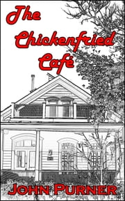 The Chickenfried Café ebook by John Purner
