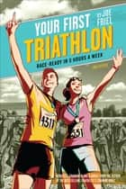 Your First Triathlon, 2nd Ed. - Race-Ready in 5 Hours a Week ebook by Joe Friel