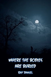 Where the Bodies are Buried ebook by Ray Daniel
