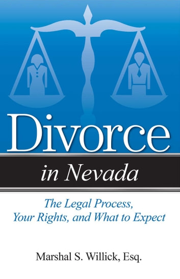 Divorce in Nevada - The Legal Process, Your Rights, and What to Expect ebook by Marshal S Willick, Esq