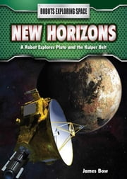New Horizons: A Robot Explores Pluto and the Kuiper Belt ebook by Bow, James
