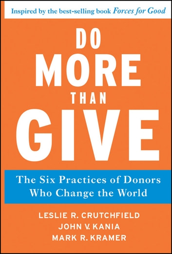 Do More Than Give - The Six Practices of Donors Who Change the World ebook by Leslie R. Crutchfield,John V. Kania,Mark R. Kramer
