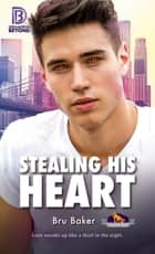 Stealing His Heart ebook by Bru Baker
