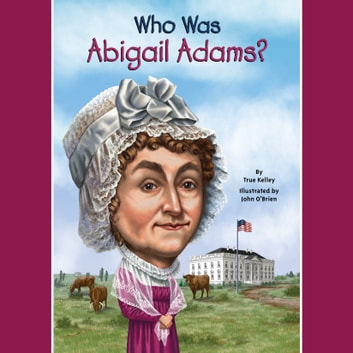 Who Was Abigail Adams? audiobook by True Kelley,Who HQ