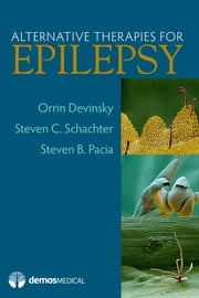 Alternative Therapies For Epilepsy ebook by Orrin Devinsky, MD,Steven C. Schachter, MD,Steven V. Pacia, MD