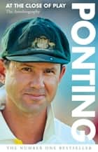 Ponting - At the Close of Play eBook by Ricky Ponting