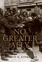 No Greater Ally ebook by Kenneth K. Koskodan
