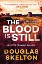 The Blood Is Still - A Rebecca Connolly Thriller ebook by Douglas Skelton