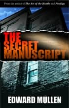 The Secret Manuscript ebook by Edward Mullen