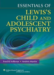 Essentials of Lewis's Child and Adolescent Psychiatry ebook by Fred R. Volkmar, Andrés Martin