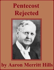 Pentecost Rejected — And The Effect On The Churches ebook by Aaron Merritt Hills