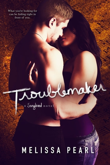 Troublemaker (A Songbird Novel) ebook by Melissa Pearl