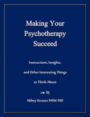 Making Your Psychotherapy Succeed ebook by Abbey Strauss