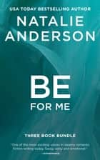 'Be For Me' - Three Book Bundle (Contemporary Romance Series Boxed Set, books 1-3) ekitaplar by Natalie Anderson
