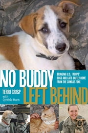 No Buddy Left Behind - Bringing U.S. Troops' Dogs and Cats Safely Home from the Combat Zone ebook by Terri Crisp,C. J. Hurn