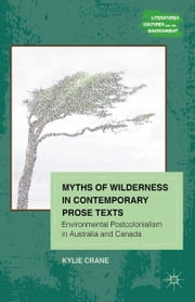 Myths of Wilderness in Contemporary Narratives - Environmental Postcolonialism in Australia and Canada ebook by K. Crane