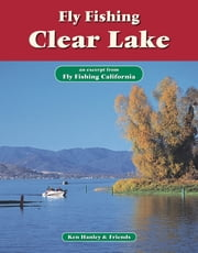 Fly Fishing Clear Lake - An excerpt from Fly Fishing California ebook by Ken Hanley