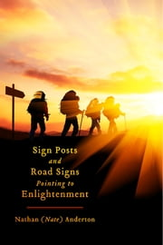 Sign Posts and Road Signs Pointing to Enlightenment - The Awakening Within ebook by Nathan (Nate) Anderton