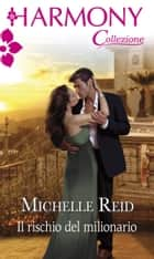 Il rischio del milionario ebook by Michelle Reid